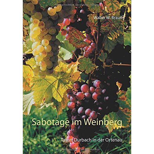 Braun, Walter W. - Sabotage im Weinberg: Tatort Durbach in der Ortenau - Preis vom 11.05.2021 04:49:30 h