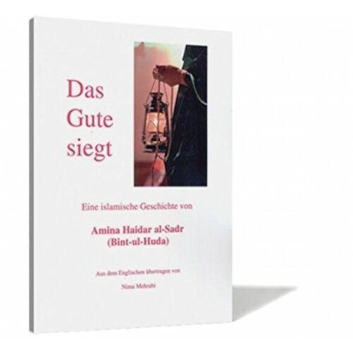 Amina Haidar al-Sadr - Das Gute siegt: Eine islamische Geschichte von Amina Haidar al-Sadr (Bint-ul-Huda) - Preis vom 12.05.2021 04:50:50 h