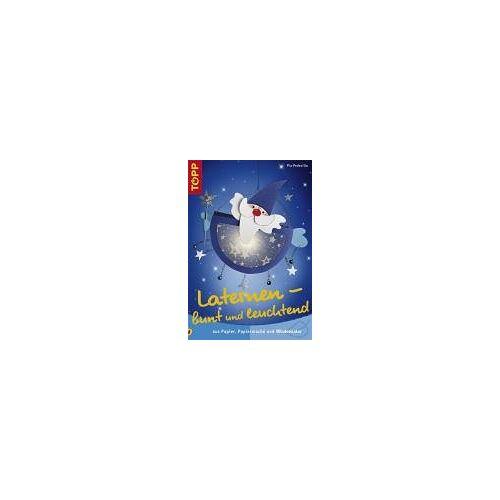 Pia Pedevilla - Laternen - bunt und leuchtend. Aus Papier, Papiermache und Windowcolor - Preis vom 11.02.2020 06:04:24 h