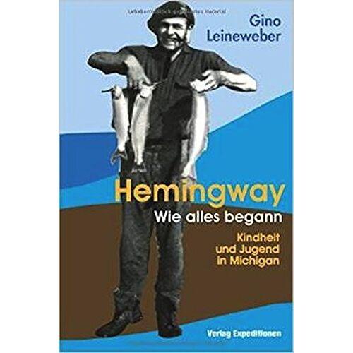 Gino Leineweber - Hemingway - Wie alles begann: Kindheit und Jugend in Michigan - Preis vom 26.02.2021 06:01:53 h