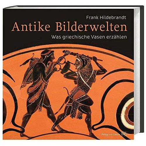 Frank Hildebrandt - Antike Bilderwelten: Was griechische Vasen erzählen - Preis vom 26.03.2020 05:53:05 h