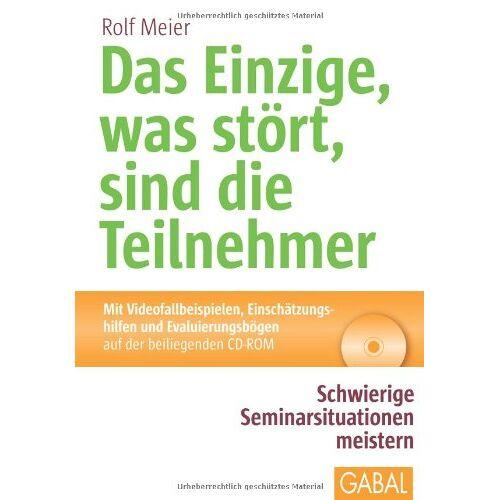 Rolf Meier - Das Einzige, was stört, sind die Teilnehmer: Schwierige Seminarsituationen meistern - Preis vom 07.05.2021 04:52:30 h