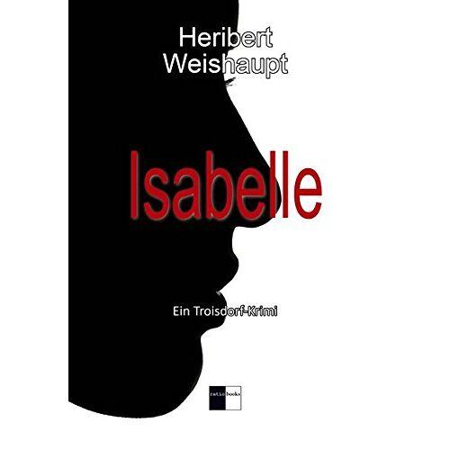 Heribert Weishaupt - Isabelle: Ein Troisdorf-Krimi - Preis vom 07.05.2021 04:52:30 h