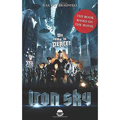 Braunfels, Ilsa von - Iron Sky - The book based on the movie - Preis vom 21.04.2021 04:48:01 h