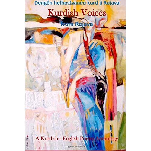Poets, The Rojava Kurdish - Kurdish Voices from Rojava: Dengên helbestvanên kurd ji Rojava - Preis vom 06.09.2020 04:54:28 h