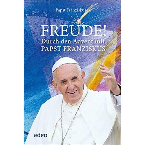 Papst Franziskus - Freude!: Durch den Advent mit Papst Franziskus. - Preis vom 06.09.2020 04:54:28 h