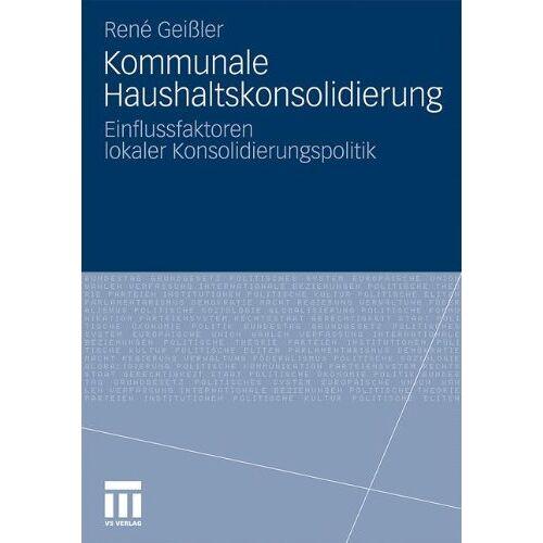 René Geißler - Kommunale Haushaltskonsolidierung: Einflussfaktoren lokaler Konsolidierungspolitik (German Edition) - Preis vom 27.02.2021 06:04:24 h