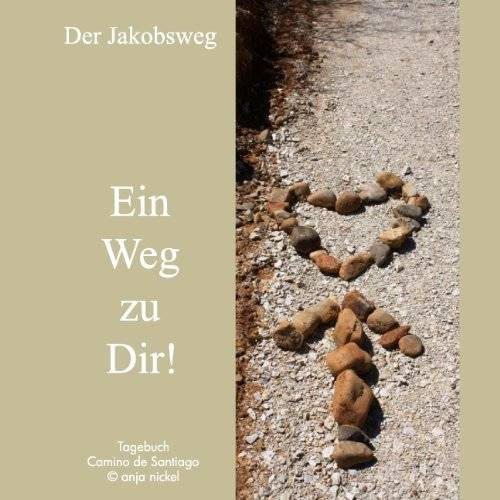 Anja Nickel - Der Jakobsweg - Ein Weg zu Dir! : Ein Tagebuch für den Jakobsweg - Preis vom 16.04.2021 04:54:32 h