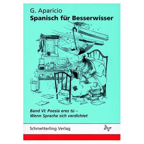 G. Aparicio - Spanisch für Besserwisser, Bd.6, Poesia eres tu - Preis vom 28.02.2021 06:03:40 h
