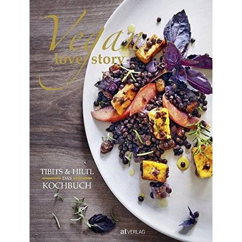 Rolf Hiltl - Vegan Love Story: tibits & Hiltl – Das Kochbuch - Preis vom 05.09.2020 04:49:05 h