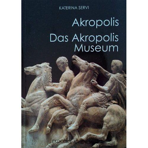 Katerina Servi - Akropolis - Das Akropolis Museum - Preis vom 20.10.2020 04:55:35 h