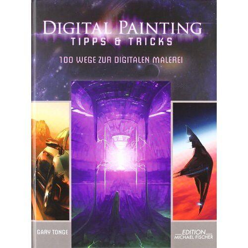 Gary Tonge - Digital Painting: Tipps & Tricks: 100 Wege zur Digitalen Malerei - Preis vom 12.06.2019 04:47:22 h