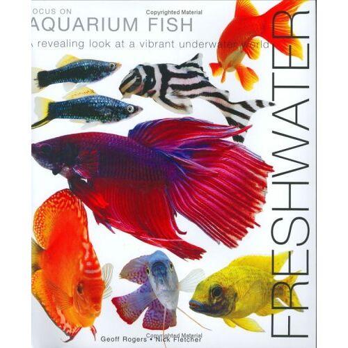 Geoff Rogers - Focus on Aquarium Fish: Freshwater - Preis vom 03.09.2020 04:54:11 h
