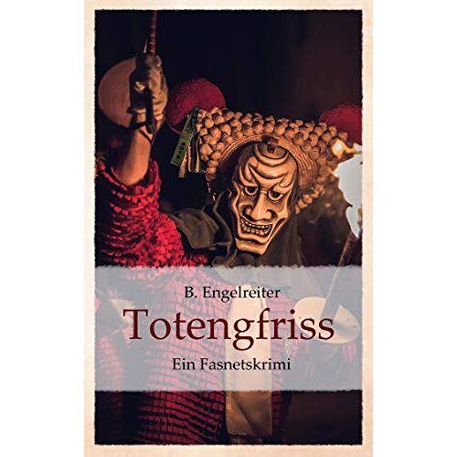 B. Engelreiter - Totengfriss: Ein Fasnetskrimi - Preis vom 11.05.2021 04:49:30 h