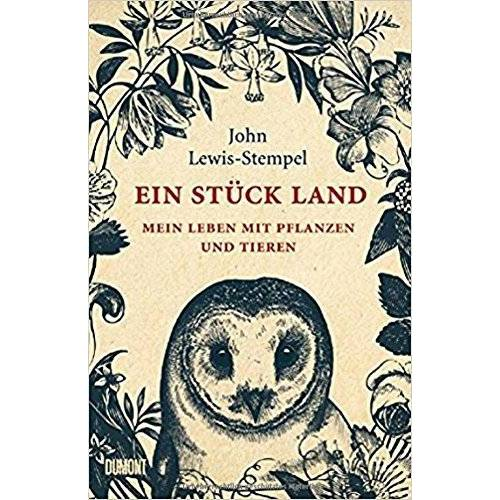 John Lewis-Stempel - Ein Stück Land: Mein Leben mit Pflanzen und Tieren - Preis vom 24.02.2021 06:00:20 h