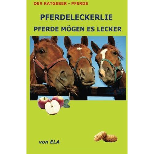 Manuela Lerche - Leckerlie fuer Pferde - Pferde moegen es lecker - Preis vom 05.09.2020 04:49:05 h