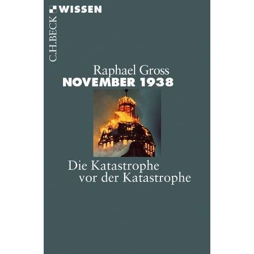 Raphael Gross - November 1938: Die Katastrophe vor der Katastrophe - Preis vom 15.04.2021 04:51:42 h