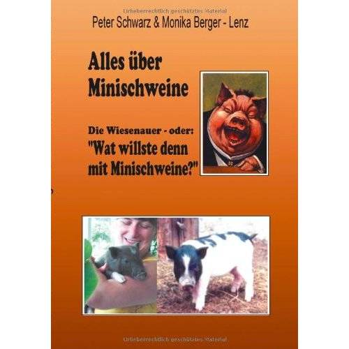 Monika Berger-Lenz - Alles über Minischweine: Die Wiesenaver- oder: wat willste denn mit Minischweine? - Preis vom 15.04.2021 04:51:42 h