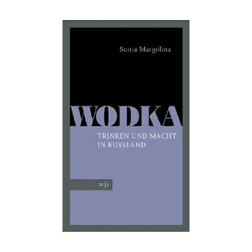 Sonja Margolina - Wodka. Trinken und Macht in Russland - Preis vom 21.10.2020 04:49:09 h