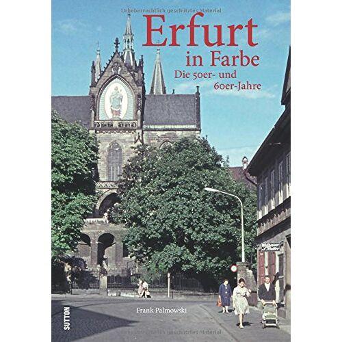 Frank Palmowski - Erfurt in Farbe: Die 50er- und 60er-Jahre - Preis vom 20.10.2020 04:55:35 h