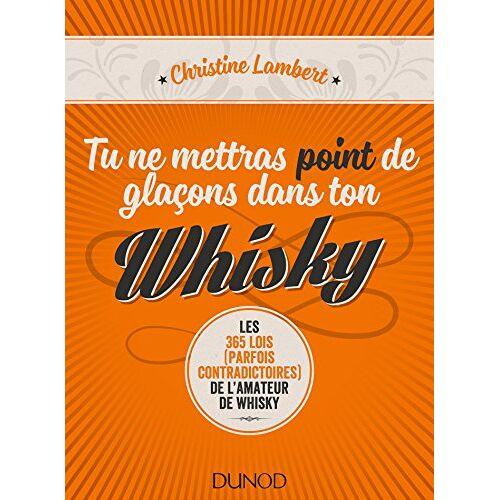 - Tu ne mettras point de glaçons dans ton whisky : Les 365 lois (perfois contradictoires) de l'amateur de whisky - Preis vom 11.04.2021 04:47:53 h
