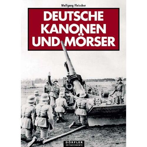 Wolfgang Fleischer - Deutsche Kanonen und Mörser - Preis vom 18.04.2021 04:52:10 h