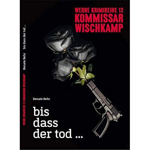 Renate Behr - bis dass der Tod ...: Werne Krimi Reihe 12 - Komissar Wischkamp (Werne-Krimi / Kommissar Wischkamp) - Preis vom 18.10.2020 04:52:00 h