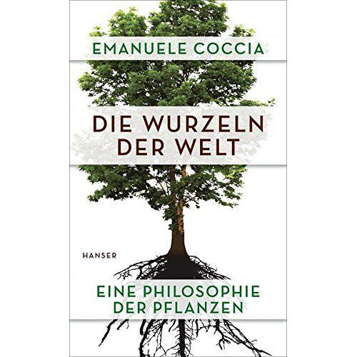 Emanuele Coccia - Die Wurzeln der Welt: Eine Philosophie der Pflanzen - Preis vom 03.03.2021 05:50:10 h