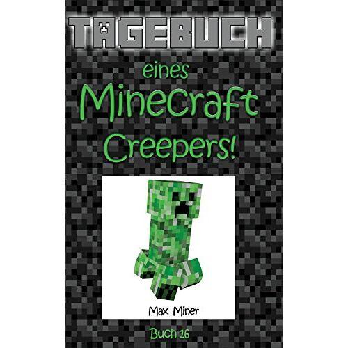 Max Miner - Tagebuch eines Minecraft Creepers! (Tagebuch eines Minecraft Max) - Preis vom 16.02.2020 06:01:51 h
