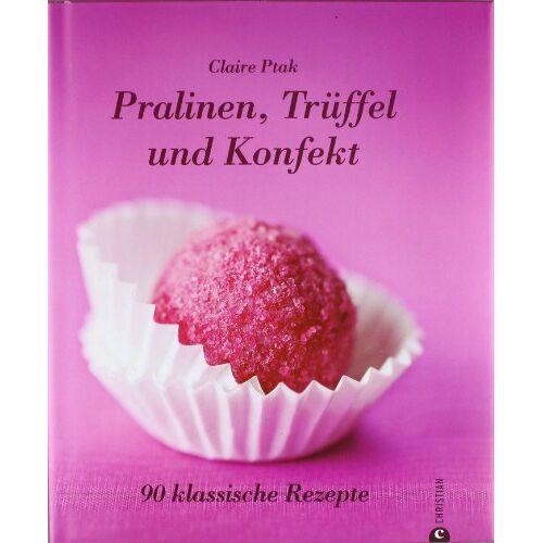 Claire Ptak - Pralinen, Trüffel und Konfekt: 90 klassische Rezepte. - Preis vom 16.04.2021 04:54:32 h