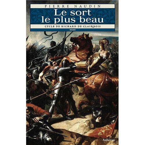 Pierre Naudin - Cycle de Richard de Clairbois, tome 4 - Le Sort le plus beau - Preis vom 11.05.2021 04:49:30 h