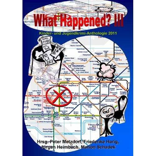 Peter Metzdorf - What Happened? III: Kinder- und Jugendkrimi-Anthologie 2011 - Preis vom 14.04.2021 04:53:30 h