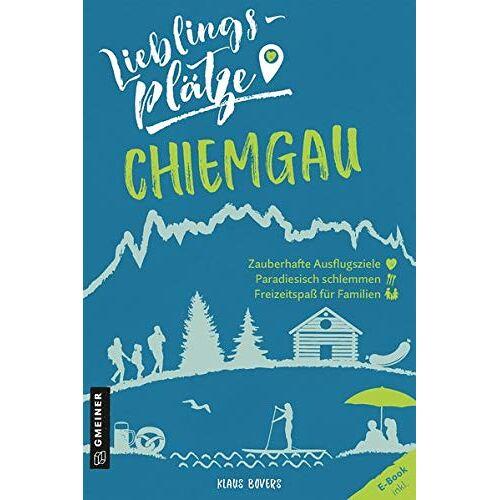Klaus Bovers - Lieblingsplätze Chiemgau (Lieblingsplätze im GMEINER-Verlag) - Preis vom 09.04.2021 04:50:04 h
