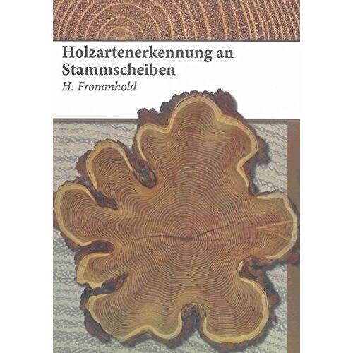 heinz frommhold - Holzartenerkennung an Stammscheiben (Berichte aus der Holz- und Forstwirtschaft) - Preis vom 10.04.2021 04:53:14 h
