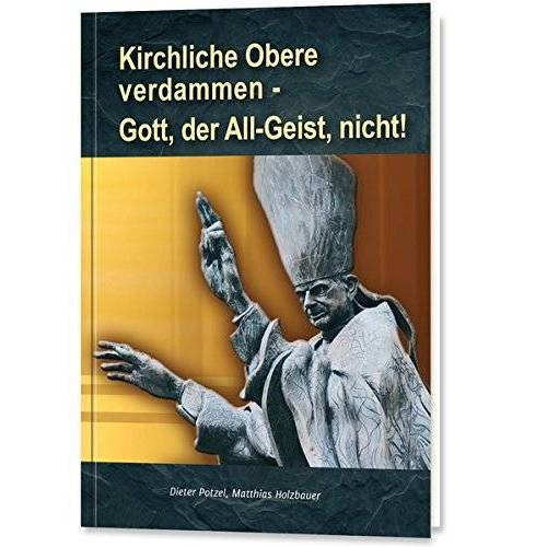 Dieter Potzel - Kirchliche Obere verdammen - Gott, der All-Geist, nicht! - Preis vom 25.02.2020 06:03:23 h