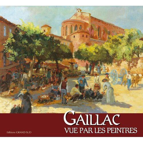 Collectif - Gaillac Vue par les Peintres - Preis vom 12.04.2021 04:50:28 h