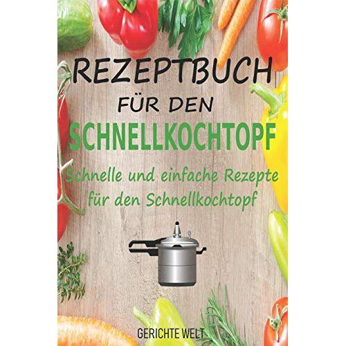Gerichte Welt - Rezeptbuch für den Schnellkochtopf: Schnelle und einfache Rezepte für den Schnellkochtopf - Preis vom 09.04.2021 04:50:04 h