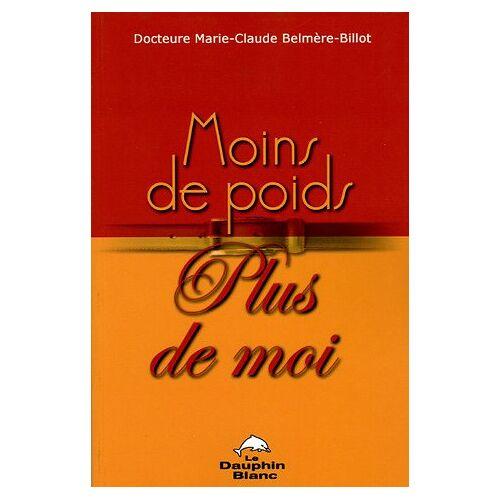 Marie-Claude Belmère-Billot - Moins de poids. plus de moi - Preis vom 20.10.2020 04:55:35 h