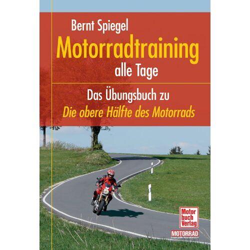 Bernt Spiegel - Motorradtraining alle Tage: Das Übungsbuch zu Die obere Hälfte des Motorrads - Preis vom 05.09.2020 04:49:05 h