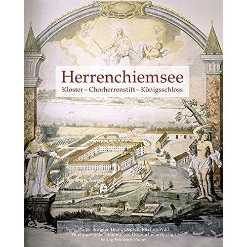 Vereinigung der Freunde von Herrenchiemsee e.V. - Herrenchiemsee: Kloster - Chorherrenstift - Königsschloss (Bayerische Geschichte) - Preis vom 08.05.2021 04:52:27 h