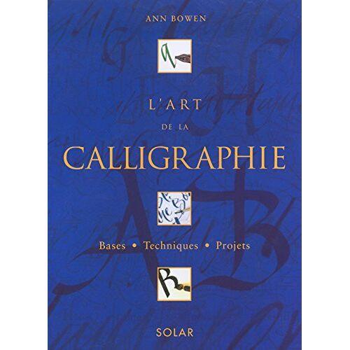 Ann Bowen - L'art de la calligraphie. : Initiation à la calligraphie - Preis vom 25.03.2020 05:53:52 h