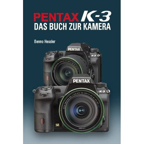 Benno Hessler - Pentax K-3  Das Buch zur Kamera - Preis vom 05.09.2020 04:49:05 h