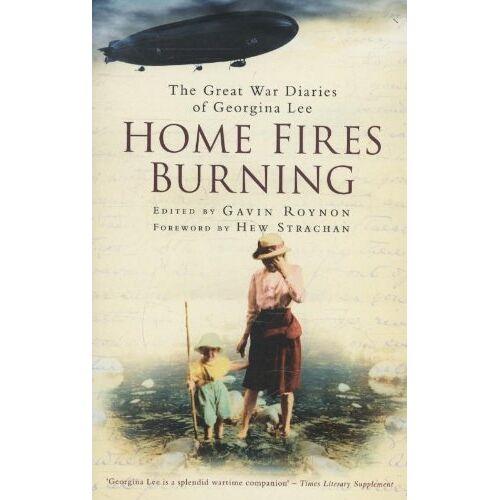 Gavin Roynon - Home Fires Burning: The Great War Diaries of Georgina Lee - Preis vom 12.04.2021 04:50:28 h