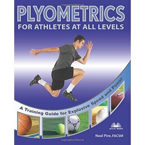 Neal Pire - Plyometrics for Athletes at All Levels: A Training Guide for Explosive Speed and Power: A Training Guide for Athletes at All Levels - Preis vom 17.04.2021 04:51:59 h