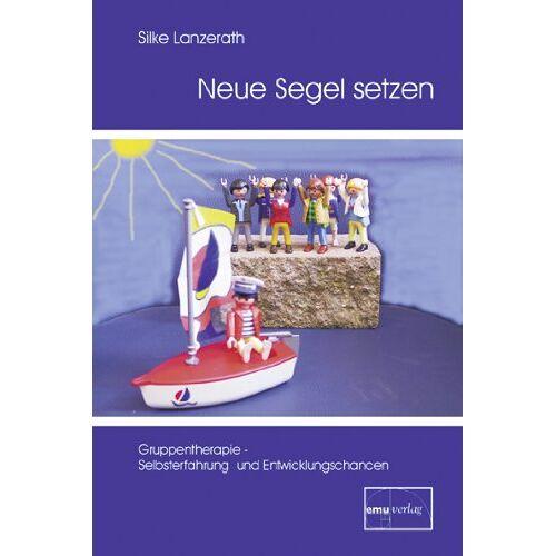 Lanzerath, Silke Monica - Neue Segel setzen: Gruppentherapie: Selbsterfahrung und Entwicklungschancen - Preis vom 29.10.2020 05:58:25 h