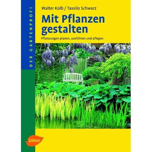 Walter Kolb - Mit Pflanzen gestalten: Pflanzungen planen, ausführen und pflegen - Preis vom 27.02.2021 06:04:24 h