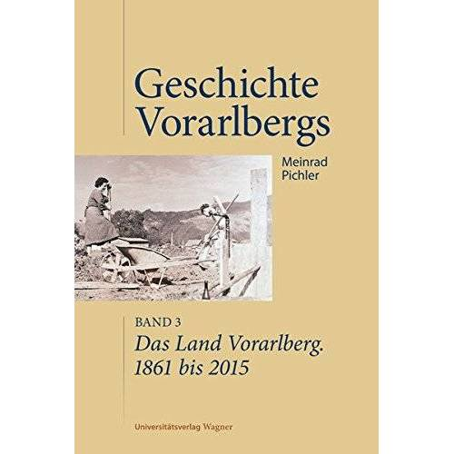 Meinrad Pichler - Das Land Vorarlberg 1861 bis 2015: Geschichte Vorarlbergs, Band 3 - Preis vom 18.04.2021 04:52:10 h