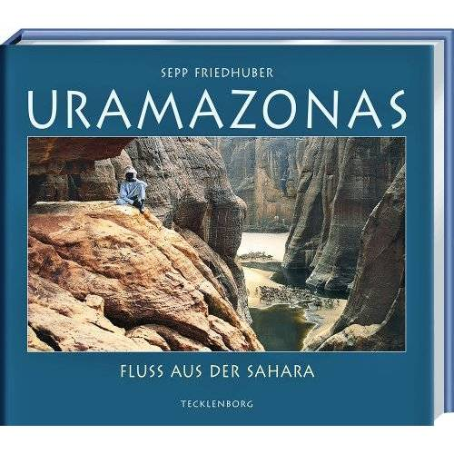 Sepp Friedhuber - Uramazonas: Fluss aus der Sahara - Preis vom 20.10.2020 04:55:35 h