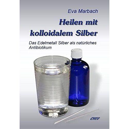 Eva Marbach - Heilen mit kolloidalem Silber: Das Edelmetall Silber als natürliches Antibiotikum - Preis vom 15.04.2021 04:51:42 h