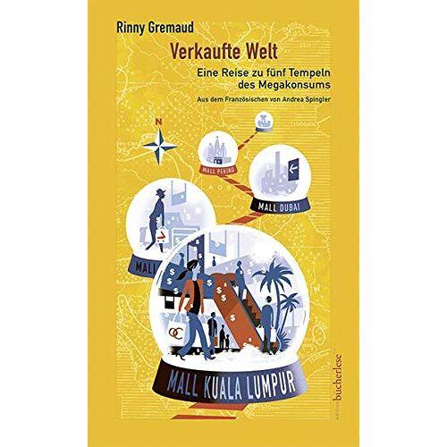Rinny Gremaud - Verkaufte Welt: Eine Reise zu fünf Tempeln des Megakonsums - Preis vom 18.04.2021 04:52:10 h
